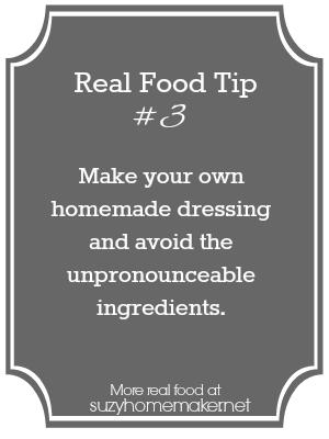 real food tip 3: homemade dressing - suzyhomemaker.net