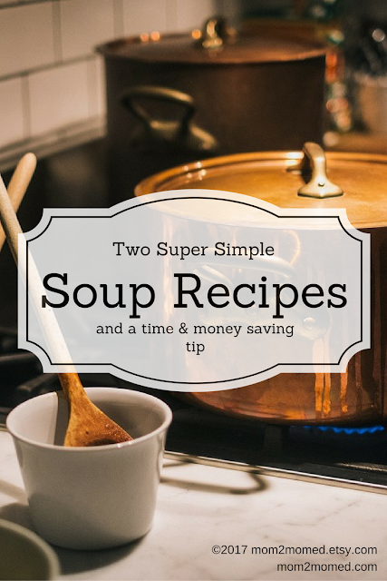 Mom2MomEd Blog: Two super simple soup recipes and a time & money saving tip