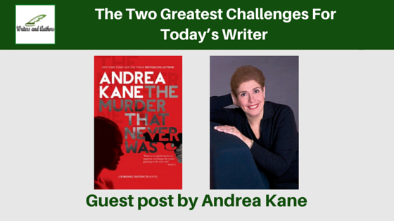 The Two Greatest Challenges For Today's Writer, guest post by Andrea Kane