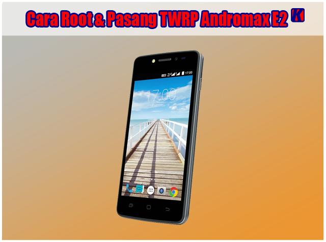 Cara Root dan Pasang TWRP Smartfren Andromax E2 Via SDimage