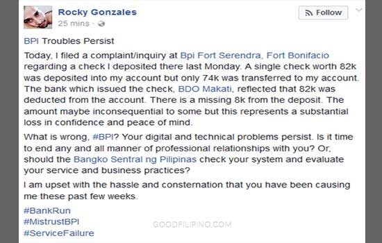Today, I filed a complaint/inquiry at Bpi Fort Serendra, Fort Bonifacio regarding a check I deposited there last Monday. A single check worth 82k was deposited into my account but only 74k was transferred to my account. The bank which issued the check, BDO Makati, reflected that 82k was deducted from the account. There is a missing 8k from the deposit. The amount maybe inconsequential to some but this represents a substantial loss in confidence and peace of mind.