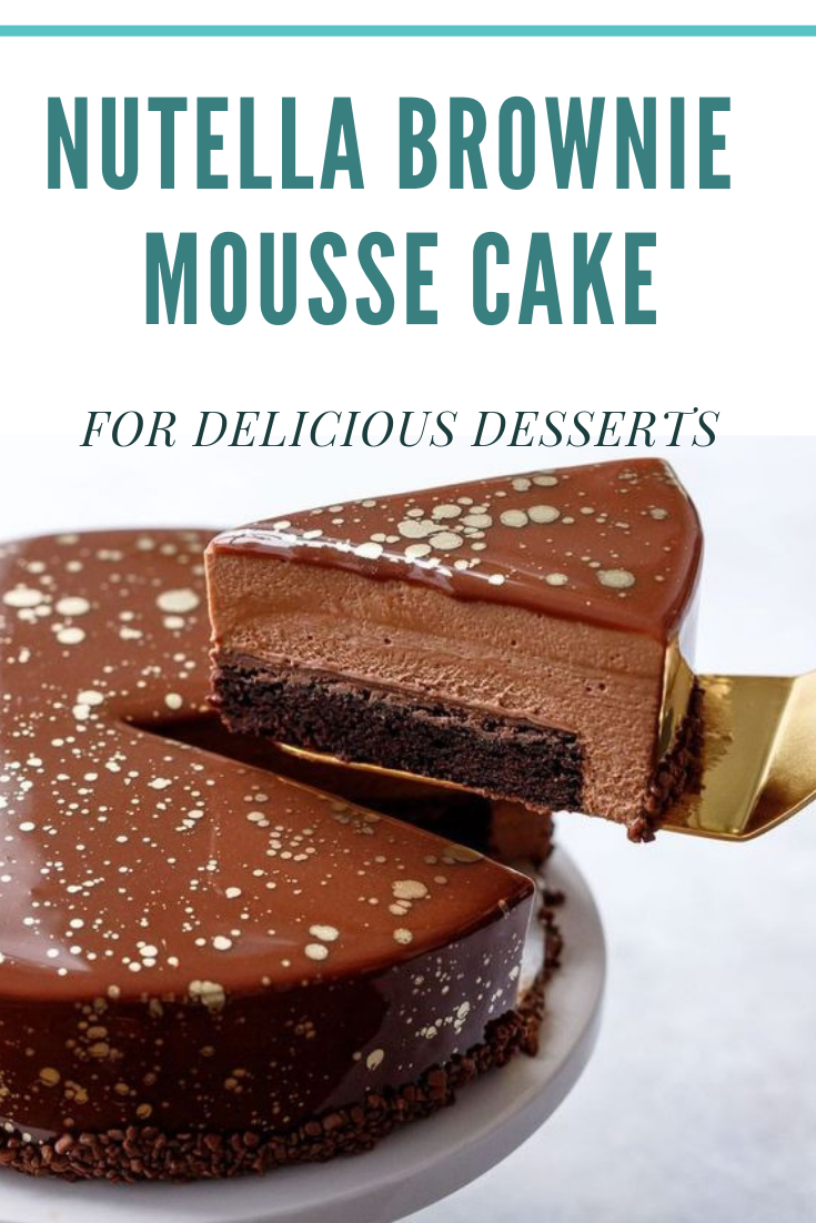 NUTELLA BROWNIE MOUSSE CAKE FOR DELICIOUS DESSERTS