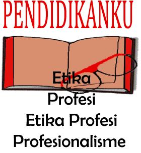 Pengertian Etika, Profesi, Etika Profesi Dan Profesionalisme