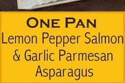 One Pan Roasted Lemon Pepper Salmon and Garlic Parmesan Asparagus