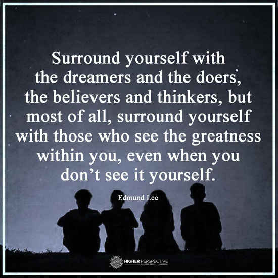 Surround Yourself Quotes Surround yourself with the dreamers and the doers, the believers  Surround Yourself Quotes