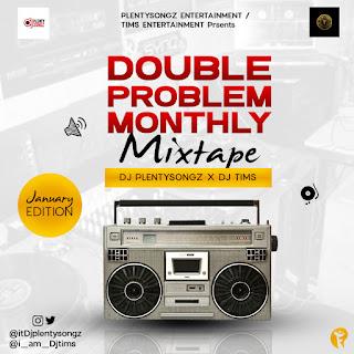 MIXTAPE: DJPlentySongz x DJTims - Double Problem Monthly Mix(January Edition)