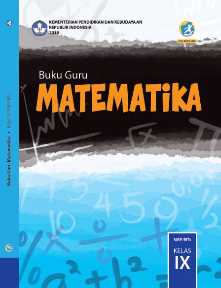 Berikut ini adalah berkas Buku Matematika untuk Guru dan Siswa SMP Buku Matematika SMP-MTs Kelas 9 Kurikulum 2013 Edisi Revisi 2018