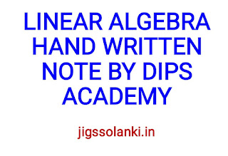 LINEAR ALGEBRA HAND WRITTEN NOTE BY DIPS ACADEMY