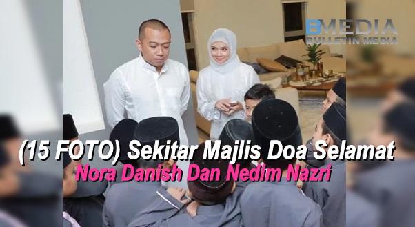 (15 FOTO) Sekitar Majlis Doa Selamat Nora Danish Dan Nedim Nazri