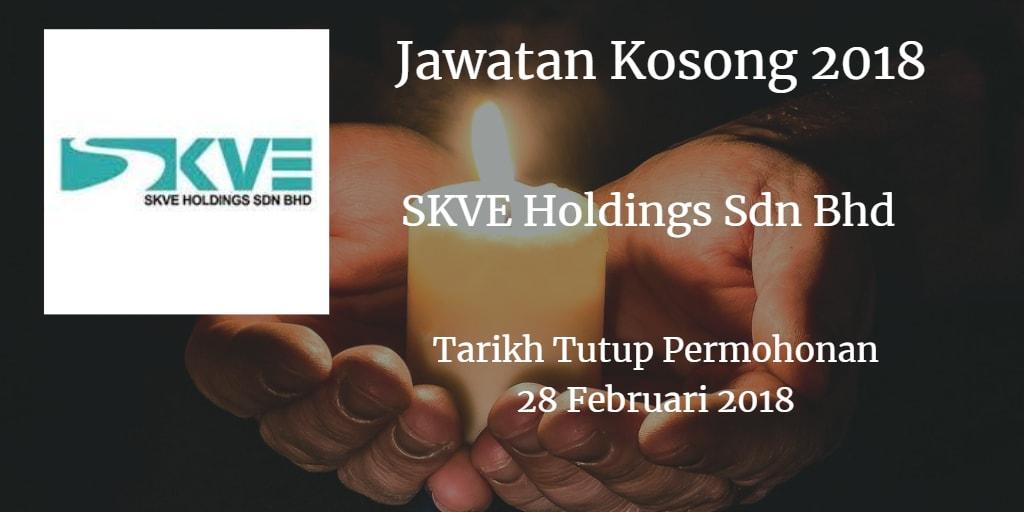 Jawatan Kosong SKVE Holdings Sdn Bhd 28 Februari 2018