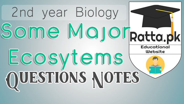 2nd Year Biology Chapter 26 Some Major Ecosytems Notes - Short Questions
