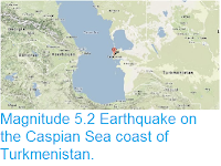 http://sciencythoughts.blogspot.co.uk/2014/01/magnitude-52-earthquake-on-caspian-sea.html