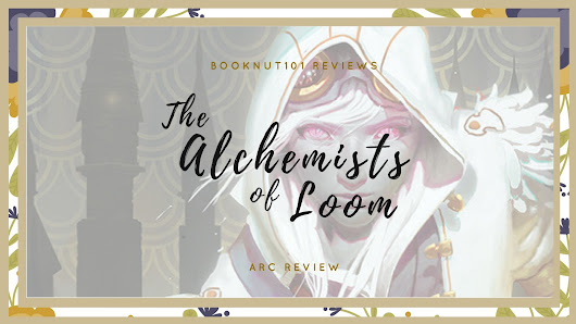 Good Characters Make For Good Reading ~ The Alchemists of Loom ARC Review