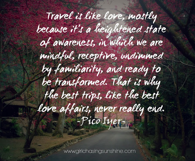 Travel Picture Quote Travel is like love, mostly because it's a heightened state of awareness, in which we are mindful, receptive, undimmed by familiarity and ready to be transformed. That is why the best trips, like the best love affairs, never really end by Pico Iyer
