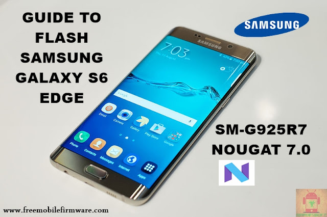 Guide To Flash Samsung Galaxy S6 Edge SM-G925R7 Nougat 7.0 Odin Method Tested Firmware