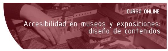 Publicidad del curso online Accesibilidad en museos y exposiciones: diseño de contenidos