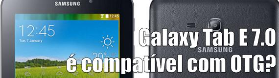 Samsung Galaxy Tab E 7.0  é compatível com OTG?