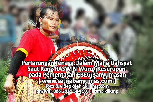 Pertarungan Tenaga Dalam Maha Dahsyat berikut Atraksi Akrobatik Saat Kang Raswin Wuru/ Kesurupan pada Pementasan EBEG Banyumasan - SatriaBanyumas.com