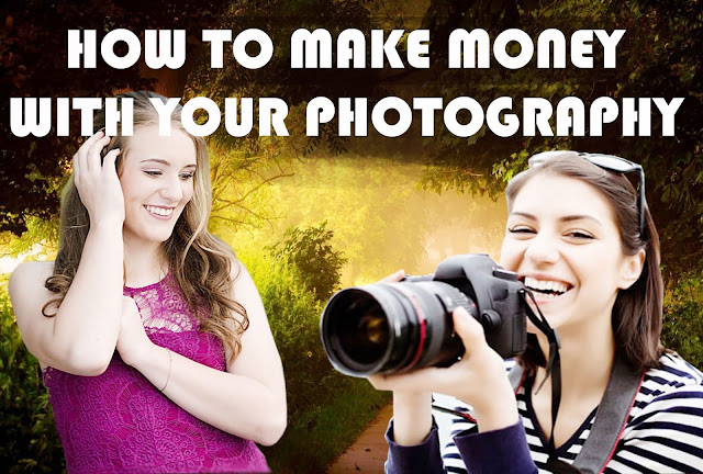 How to Make Money as a Photographer,Sell photo and earn money