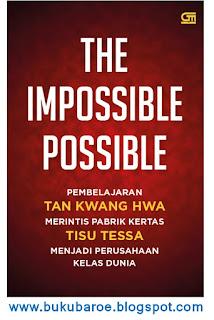 THE IMPOSSIBLE POSSIBLE: Pembelajaran Tan Kwang Hwa Merintis Pabrik Kertas Tisue Tessa