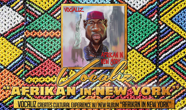 "#AlbumOfTheWeek Vocaliz creates cultural experience with new album ""Afrikan in New York"" [INTERVIEW INCLUDED]"