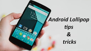 amazing tips and tricks to make Android Lollipop access awesome