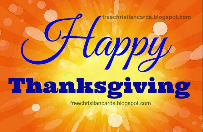 Happy Thanksgiving 2013. Free christian card for thanksgiving day, free image, Thanks to God, happy thursday, nov, 28, free cards for facebook friend and family.