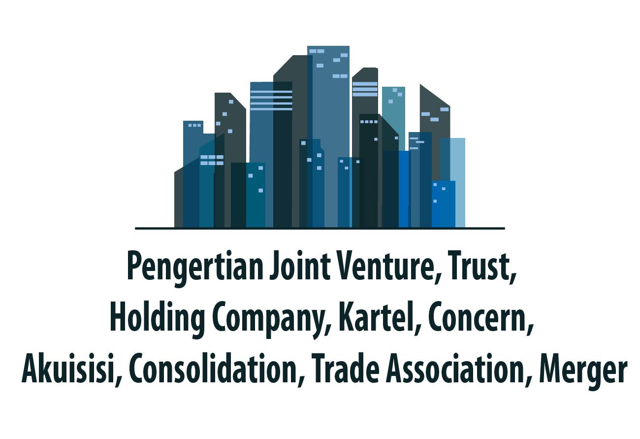 Pengertian Joint Venture Trust Holding Company Kartel Concern Akuisisi Consolidation Trade Association Merger Image Freepik Com