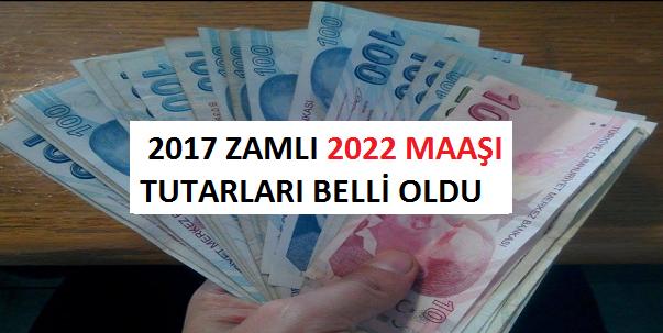 2017 Zamlı 2022 Maaşı tutarları belli oldu