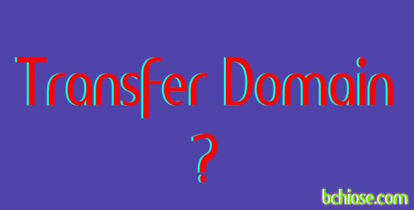Hướng dẫn transfer tên miền và một số điều cần lưu ý