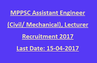 MPPSC Assistant Engineer (civil/ mechanical), Lecturer recruitment 2017