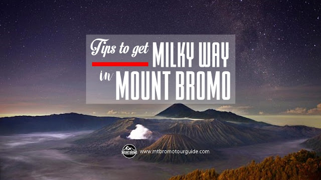 Tips to start the Milky Way tour at Mount Bromo