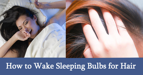 How to Wake Sleeping Bulbs for Hair