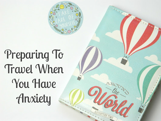Preparing To Travel When You Have Anxiety | Mental Health | Raiin Monkey