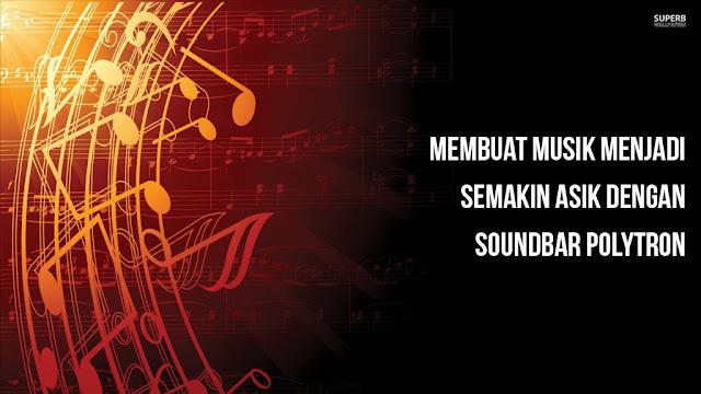 Membuat Musik Menjadi Semakin Asik dengan Soundbar Polytron