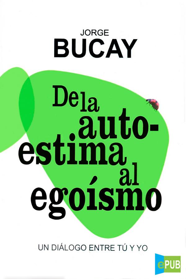 De la autoestima al egoísmo – Jorge Bucay [MultiFormato]