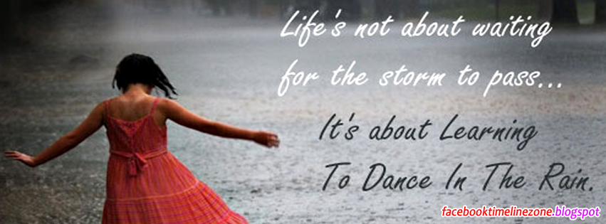 Facebook Timeline Zone: Dancing in The Rain Quotes Facebook ...