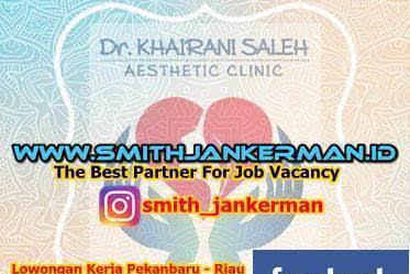 Lowongan Dr Khairani Saleh Aesthetic Clinic Pekanbaru Juli 2018