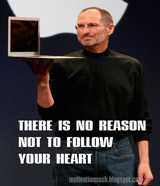 steve jobs quotes - there is no reason not to follow your heart