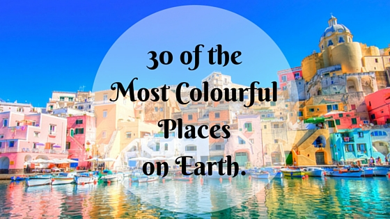 30 Of The Most Colourful Places On Earth The Aussie Flashpacker