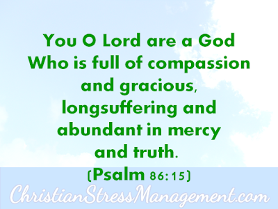 Psalm 86:15 You O Lord are a God Who is full of compassion