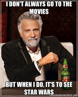 Most interesting man in the world: I don't always run to the movies, but when I do, it's to see Star Wars.