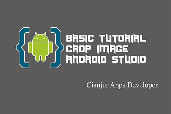 Belajar Cara Memotong (Crop) Gambar di Android Studio