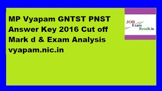 MP Vyapam GNTST PNST Answer Key 2016 Cut off Mark d & Exam Analysis vyapam.nic.in