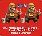 Cara Menggandakan ( Cloning ) 2 APK Clash Of Clans Dalam 1 Android