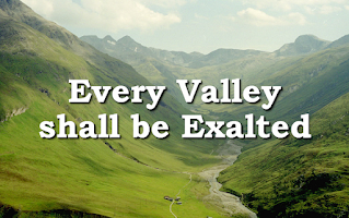 Every valley shall be exalted, And every hill made low. And all God's people shall see together, The glory of the Lord. 1 A voice cries out in the wilderness 'Prepare the way of the Lord Make straight in the desert a highway A highway for our God'. 2 Comfort all my people The time for war is gone, The blind shall see, the deaf shall hear The lame shall leap for Joy. 3 Stand upon the mountain top; Lift up your voice to the world Sing Joyfully, Jerusalem, Behold, behold your God!