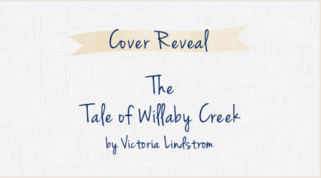 Cover Reveal: The Tale of Willaby Creek by Victoria Lindstrom