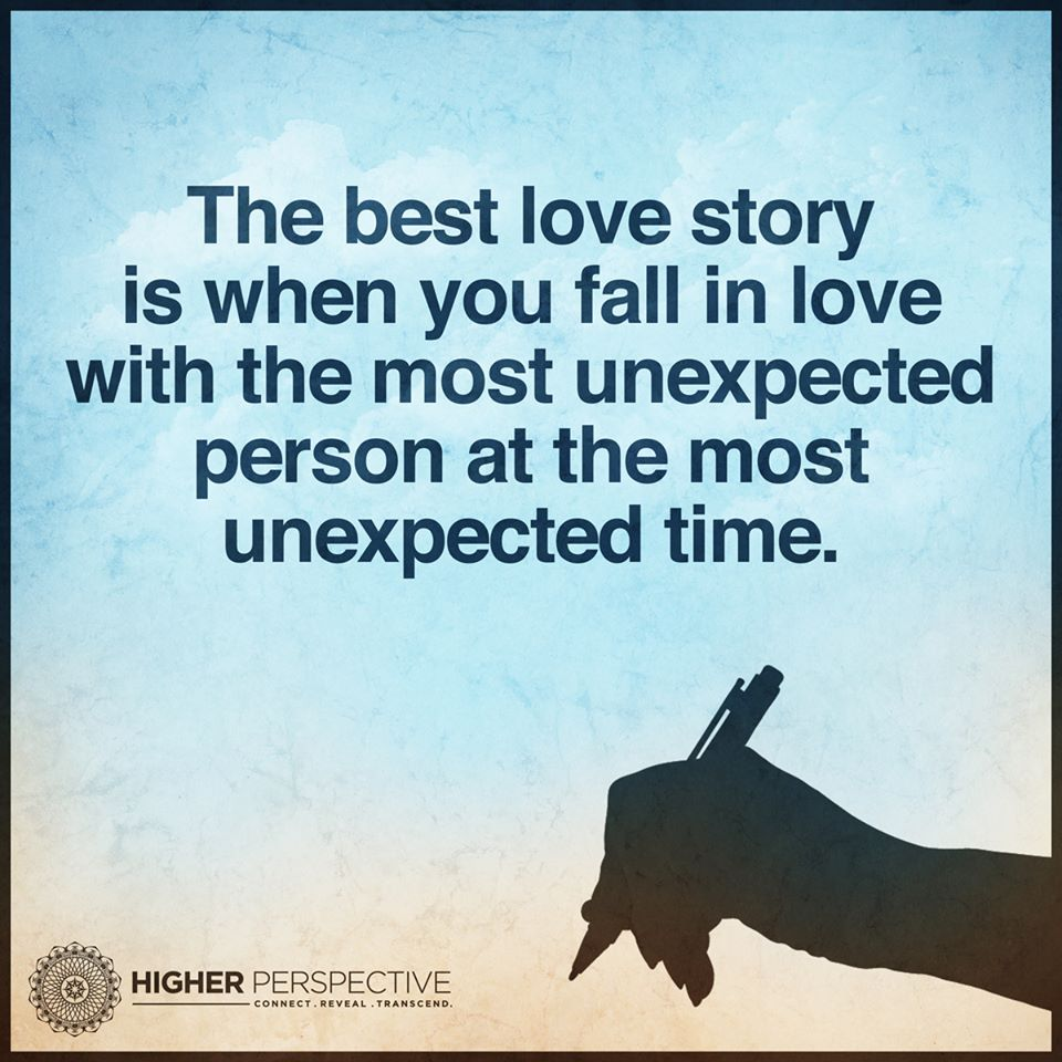 The best love story is when you fall in love with the most unexpected person at the most unexpected time
