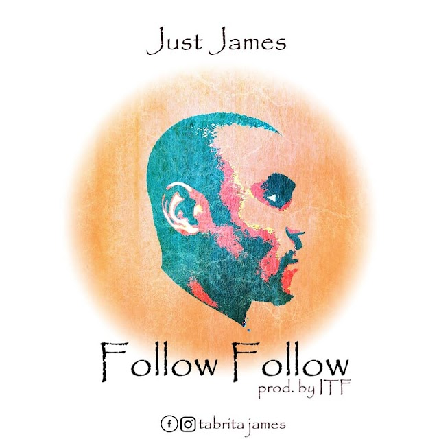 NEW MUSIC: JUST JAMES - FOLLOW FOLLOW PRODUCE BY ITF