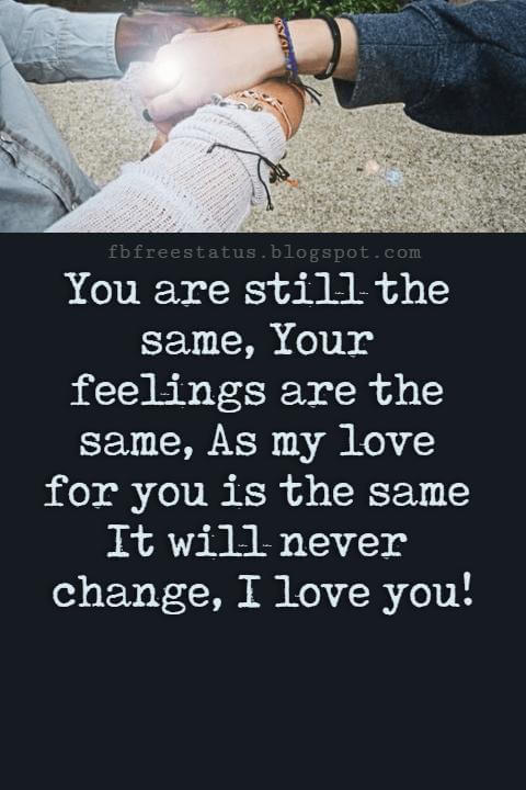 Love Text Messages, You are still the same, Your feelings are the same, As my love for you is the same It will never change, I love you!